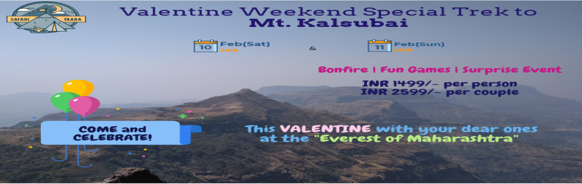 "Book Online Tickets for Valentine Weekend Special Trek to Mt. Ka, Ahmednagar. SafariYaara invites all the Trek enthusiasts to one day Valentine Weekend Special Trek to Mt Kalsubai.  ""Once a year go to a place you've never been before"" – Dalai Lama  ""Once a year not only go to a place you"