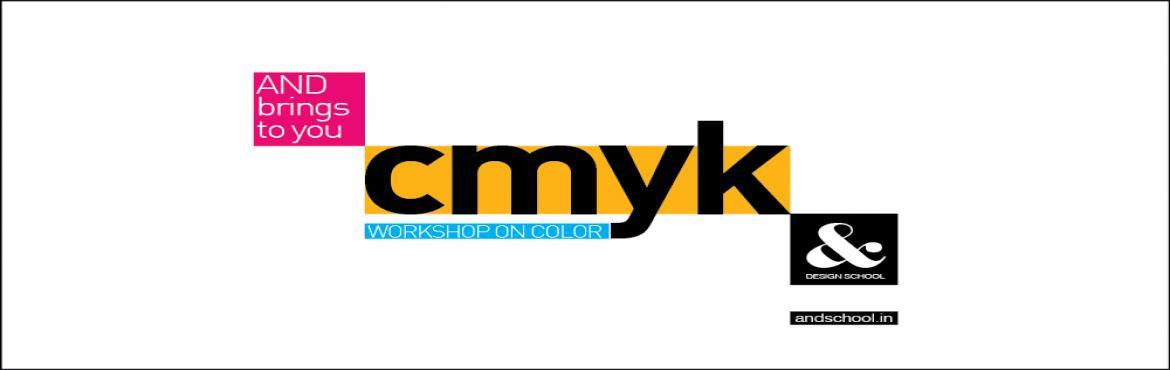 Book Online Tickets for CMYK - Workshop On Color, Chennai.   AND is a design school based in Chennai. It conducts various types of design courses and workshops for the design aspirants.    In this event, AND brings to you CMYK, a two day workshop on the most interesting element of design - COL