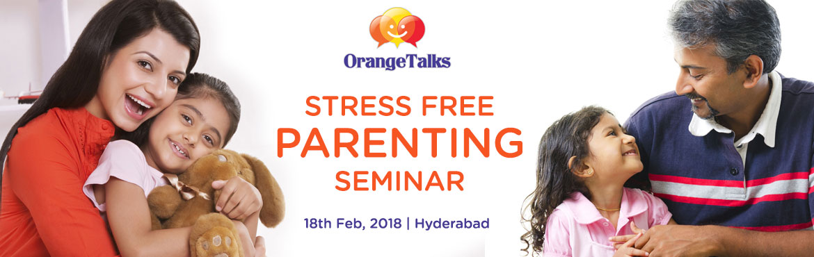 Book Online Tickets for Stress Free Parenting Seminar, Hyderabad. Would You Like To Have A Deeper Connection With Your Child? Attend This Exclusive \