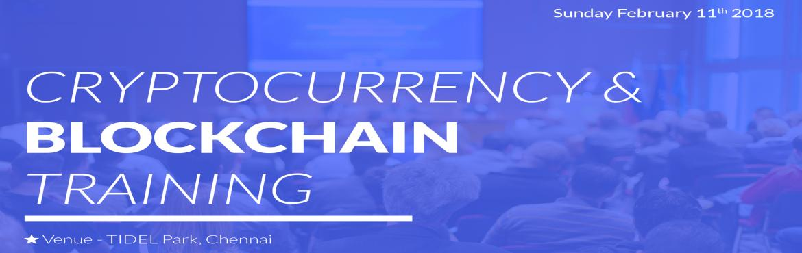 Book Online Tickets for Best BlockChain  Training - Become an Ex, Chennai. Training on \'Blockchain Technology and Cryptocurrency\' on the 10th February 2018 at TIDEL Park, Chennai, India. Recently Blockchain has become the buzzword for disruptive innovation with great potential to change our economy, culture