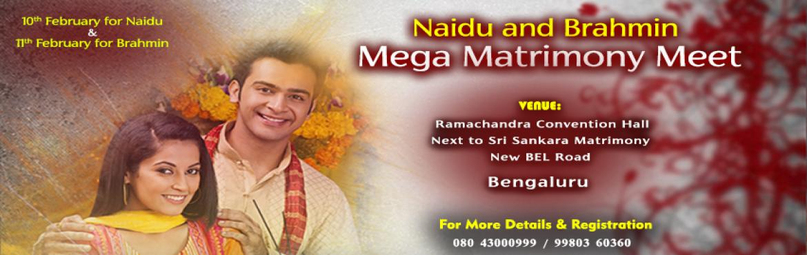 Book Online Tickets for Mega Matrimony Meet for Naidus and Brahm, Bengaluru.  SRI SANKARA TV'sSRI SANKARA MATRIMONYMEGA MATRIMONY MEETNaidu & BRAHMIN [10 & 11th Feb'2018] COMMUNITY.VENUE: Ramachandra convention hall, next to Sri Sankara Matrimony, New Bel Road Bangalore-560054.DATE: 10th ( Naidu) &amp