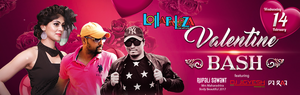 Book Online Tickets for Valentine Bash at Lollapalooza  feat. DJ, Pune.    // Valentine Bash at Lollapalooza  feat. DJ Jigyesh, DJ Raj and Rupali Sawant//  After Biggest Lohri Celebration, Pune Get Ready this Valentine for another theme celebration with your Loved ones.  Lollapalooza Presents : V