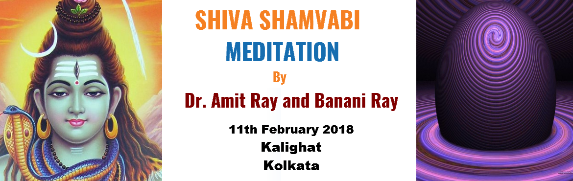 Book Online Tickets for Shiva Shambhavi Meditation Class by Dr. , Kolkata. On the eve of Mahashivaratri 2018 Dr. Amit Ray and Revered Banani Ray will tecach Shiva Shambhavi Meditation, a special meditation technique. This is a life-changing experience, designed for those seeking a deeply transformative path o
