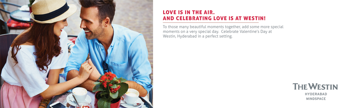 Book Online Tickets for Celebrating Valentines Day at The Westin, Hyderabad. Valentines Day at The Westin Hyderabad Mindspace Highlights: Live Entertainment at all the venues   Seasonal Taste: Treat your palette to selections from around the world at Seasonal Tastes. This casual eatery, located on the lobby level, s