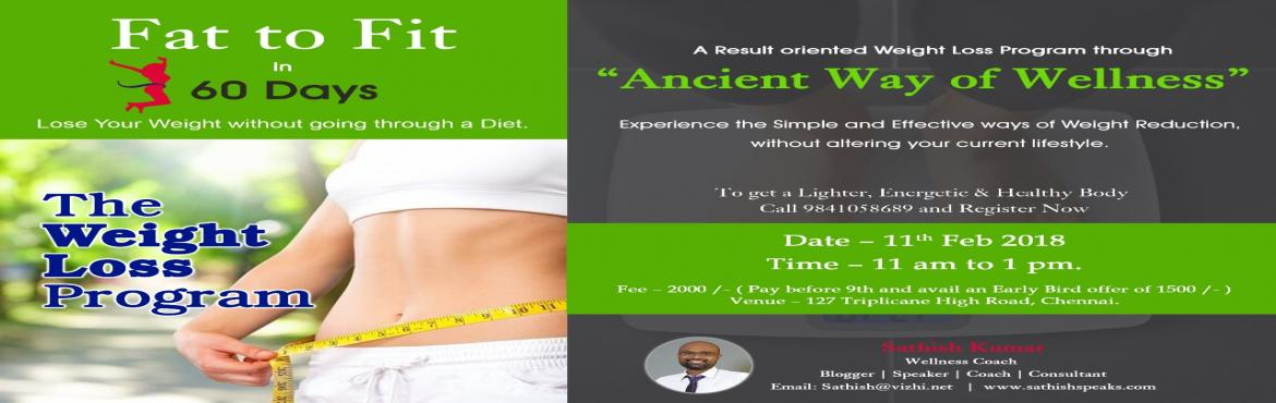 Book Online Tickets for Fat to Fit in 60 Days, Chennai. Fat to Fit in 60 Days  Lose Your Weight without going through a Diet. A Result oriented Weight Loss Program through Ancient Way of Wellness  Do you want to lose your excess weight and feel lighter? Experience the Simple and Effective ways of wei