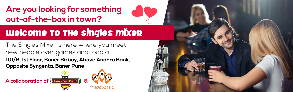 Book Online Tickets for Singles Mixer - Get Your Valentine, Pune.  The season of love is here and if you do not have a date then it\'s time to find one. Welcome to Singles Mixer, a collaboration of The Munching Route Cafe andMeetonicapp. We are here with a concept of mixing all the singles and ami