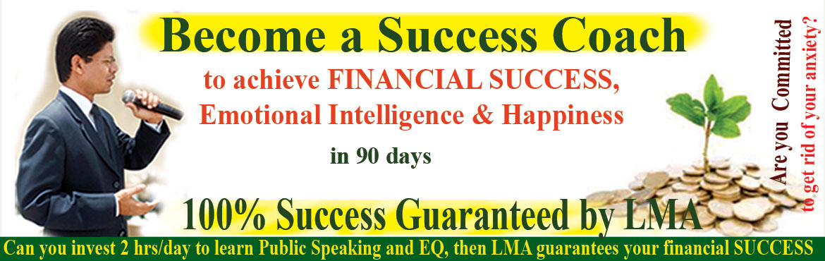 Book Online Tickets for Become a Success Coach with LMA, Hyderabad. Can you invest 2 hours of your precious time in the evening to self to become a Success Coach, LMA guaratees your finanacial success in 90 days.  Here\'s your opportunity to start a part-time/ full-time highly respected and highly rewarding career wi
