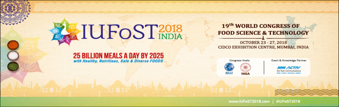 Book Online Tickets for 19th IUFoST World Food Science and Techn, Navi Mumba.   The 19th IUFoST World Food Science and Technology Congress will be 5 days action packed super bowl of programmes that will bring together researchers, academicians, professionals, policy makers and the food scientists and industries