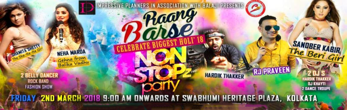 Book Online Tickets for Raang Barse Non Stopz Party, Kolkata. We welcome you all to one of the biggest Holi Party of 2018. Celebrity performance, item numbers, top DJ\'s, Dance Troops, Russian Belly Dancers, Rain Dance, Drinks, Food Stall, Hookah, Kids Station and many more.Complimentary drinks and unlimited sn