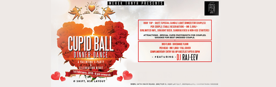 Book Online Tickets for Cupid Ball Valentine Party , Bengaluru.  Feb 14th valentine\'s party @ brand new club at HSR shift level # 1 #2 #3 It's that special time of yearwhen Valentine's is drawing near Appetizers & Cocktails, Music & Dance, we'd like to share because love