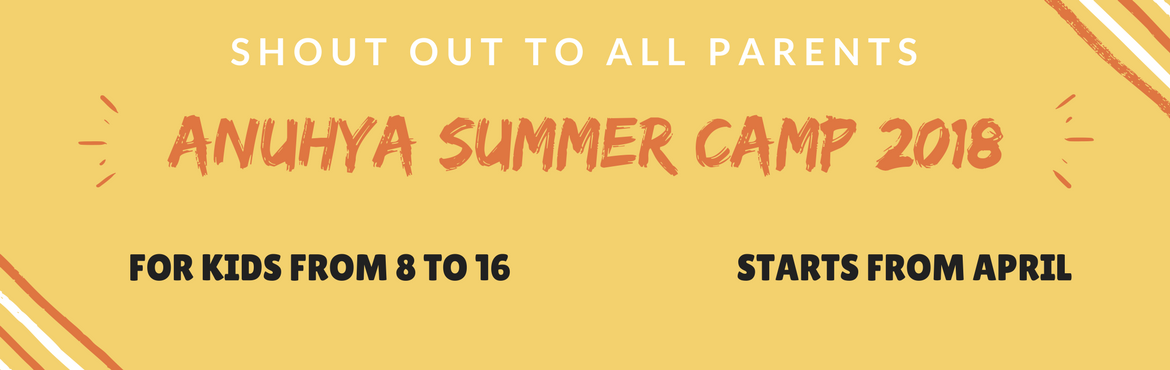 Book Online Tickets for Anuhya Summer Camp 2018 Bangalore, India, Bengaluru.   Anuhya Summer Camp 2018    Most happening things to do for kids during this summer vacation      Introduction School is out and kids couldnt be happier! Of course, their major plans for the summer are to sleep-in until