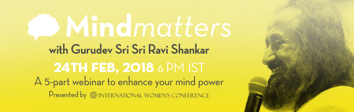 Book Online Tickets for Mind Matters with Gurudev Sri Sri Ravi S, Bengaluru.   If the mind goes for a spin, then life goes for a toss. This is a simple truth. When the mind is stable, there is stability in every aspect of life, irrespective of the circumstances outside. The mind is an unknown, intangible realm of infinit