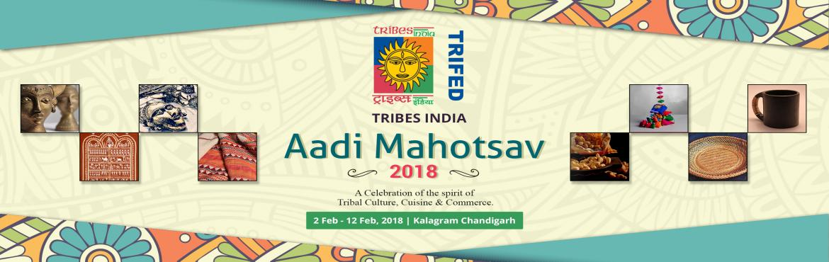 Book Online Tickets for AADI Mahotsav - Chandigarh, Chandigarh.  TRIBAL FESTIVAL!TRIFED, (Ministry of Tribal Affairs , Govt. of India) & in collaboration with NZCC, Patiala, PRESENTS \