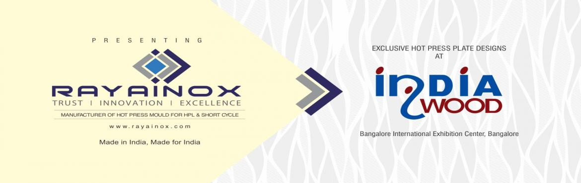RAYAINOX World-Class Hot Press Plate Moulds at IndiaWood 2018, Bangalore | Events and Exhibitions in Bangalore, India
