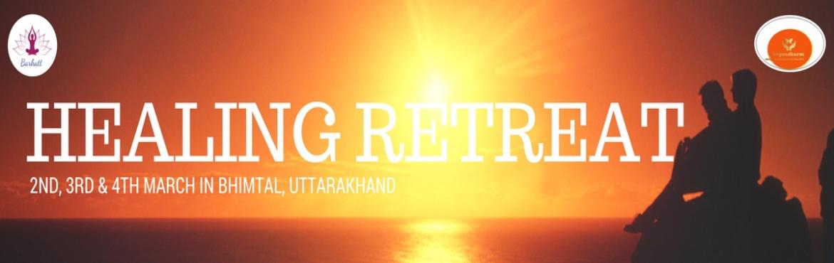 Book Online Tickets for Healing Retreat on 2nd 3rd and 4th March, Nainital.   Healing Retreat in Bhimtal Uttarakhand with Varsha Sangal  Do you get enough time to relax?  Are you ignoring yourself and calls from your inner self and body? Have you considered taking some time off from your busy schedule?  To maintain your
