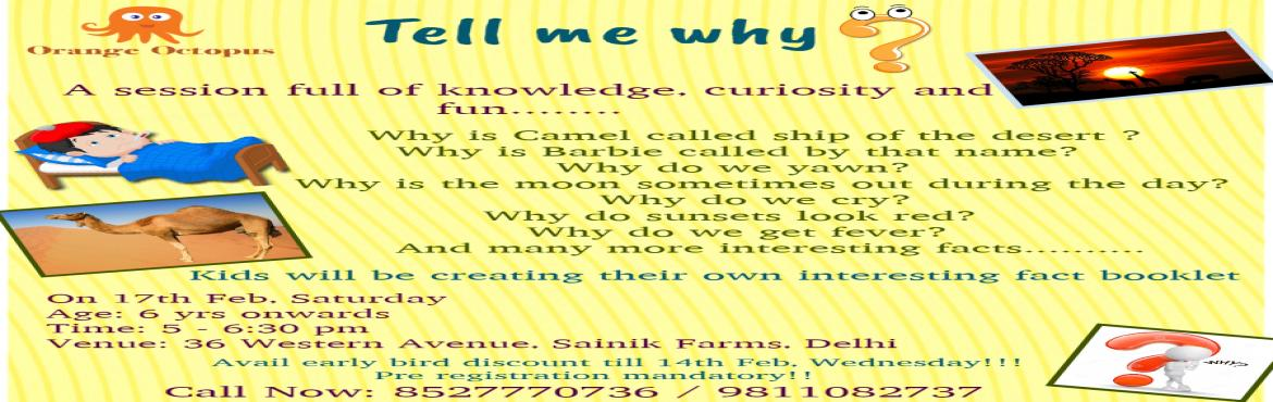 Book Online Tickets for Tell Me Why, New Delhi.  A session full of Knowledge, curiosity & fun....  Kids will be creating their own interesting fact booklet