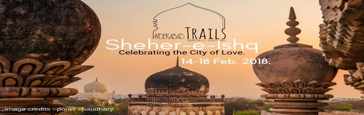 Book Online Tickets for Sheher-e-Ishq : Celebrating the City of , Hyderabad.   With so many charming stories and places to discover,  there's no excuse for letting this Valentine's season go uneventful !   Get struck by cupid's arrow and fall in love with the history of the city.  Explore