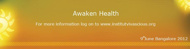 Book Online Tickets for Awaken Health - Awaken your good health!, Bengaluru. Awaken Health