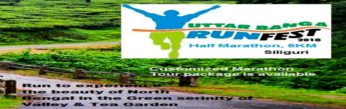 Book Online Tickets for UttarBanga RunFest 2018, Siliguri.  It will have competitive Half Marathon and 5KM non competitive Joy Run for mass. You can also avail the opportunity to make a customized tour around the event around the vicinity of various beautiful tourism sports in North Bengal including Dar