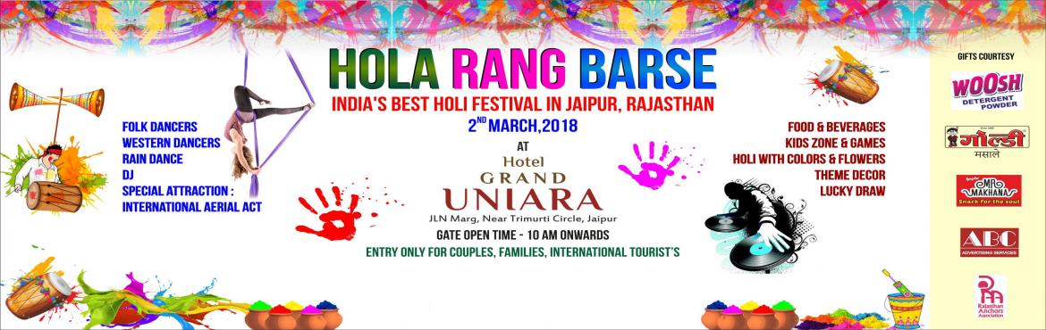 Book Online Tickets for Hola Rang Barse, Jaipur.  Hola Rang Barse is one of the most biggest Holi Festival Of India where Holi is played with Herbal Colors and Flowers.The best of the Holi Party will take place in one of the finest Heritage Properties at Hotel grand Uniara, JLN Marg, Jaipur, R