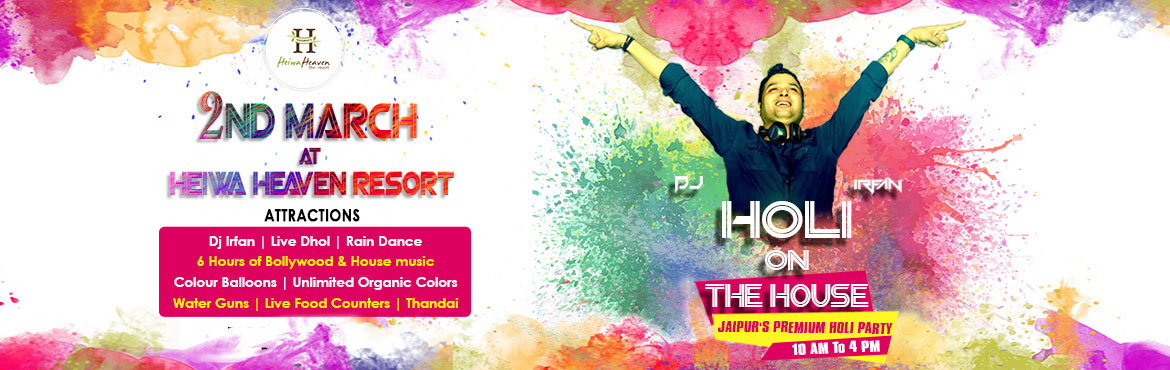 Book Online Tickets for Holi On The House, Jaipur. Heiwa Heaven Resort is hosting a premium Holi Party in Jaipur. Enjoy the festival of Holi with lots of fun, Dance, Masti, live Music, scrumptious Food, Drinks, Punjabi Dhol, and have a blast on Bollywood music with DJ Irfan, that would make it as an