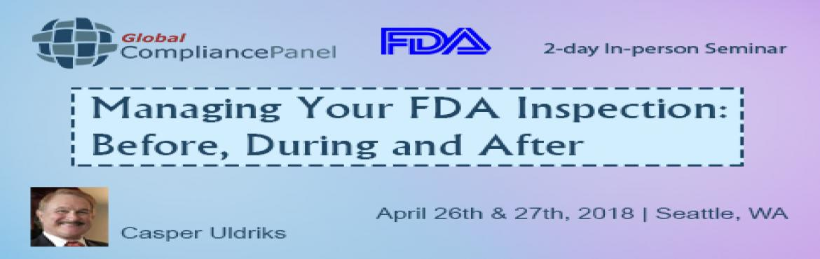 Book Online Tickets for Managing Your FDA Inspection: Before, Du, Tukwila.     Course \