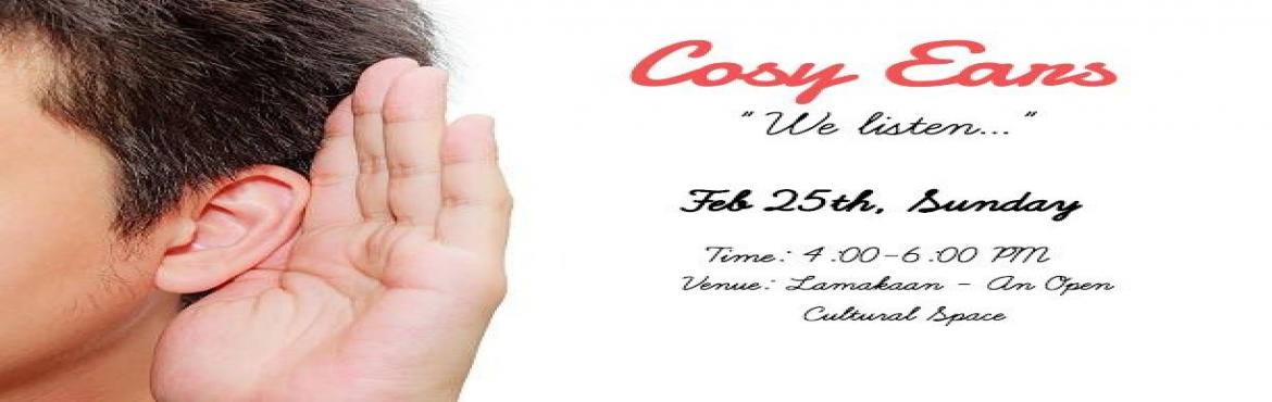 Book Online Tickets for Cosy Ears: We listen.., Hyderabad.   We live in a world where no one has the time to listen. In fact, we ourselves in many cases, keep back from truly listening. Which in turn had enormously affected our instinct of EXPRESSION!   \