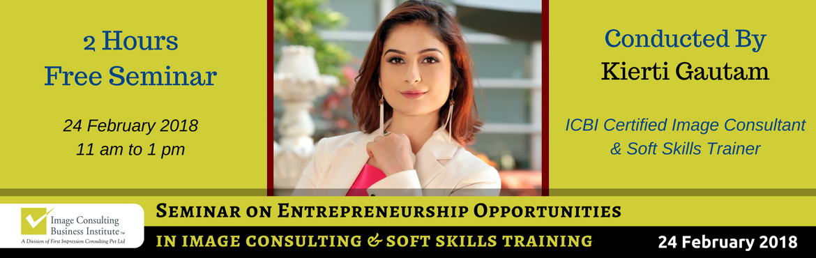 Book Online Tickets for Entrepreneurship Opportunities in Image , Gurugram. A must attend ICBI Seminar for those aspiring to be entrepreneurs in Image Consulting & Soft Skills Training. The Only Way to do great work, is to love what you do. Choose a profession you love, and you will never have to work a day in
