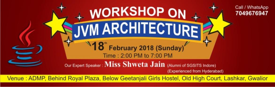 Book Online Tickets for JVM Architecture Workshop, Gwalior. JVM Architecture WorkShop With a new innovative approach, ADMP presents an exciting opportunity all the students to savor the delights of Industrial Exposure. This WorkShop reveals the recent hiring trends of companies. Our Expert Speaker:-