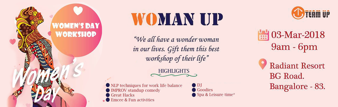 Book Online Tickets for WOMAN UP, Bengaluru.    HELLO EVERYONE,    Greetings from TEAM UP! A woman is the epitome of tenderness, care, and wisdom. On this WOMEN'S DAY wish your women friends great happiness by gifting them this TRANSFORMATIONAL WOMEN'S DAY WORKSH