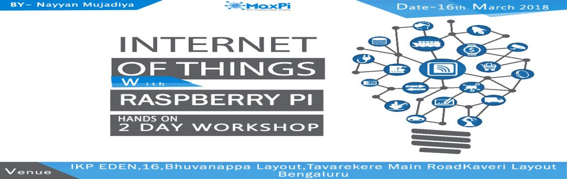Book Online Tickets for Internet of Things with Raspberry Pi - H, Bengaluru.   Internet of Things with Raspberry Pi - Hands-On The Internet of Things is ushering a new era in science and technology which will forever change our personal, professional lives, our consumer habits and the way we do business. With the rapidly