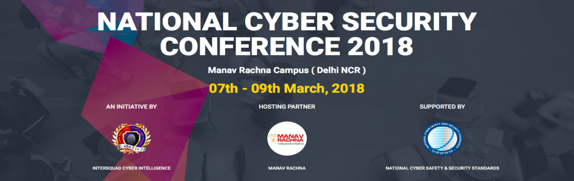 Book Online Tickets for NATIONAL CYBER SECURITY CONFERENCE 2018, Faridabad.   NCS Conference is India's one of the prestigious Conference which is an initiative by Intersquad Cyber Intelligence. With digital advancements all over the world, cyber security is the need of the hour and NCSC serves as the perfect plat
