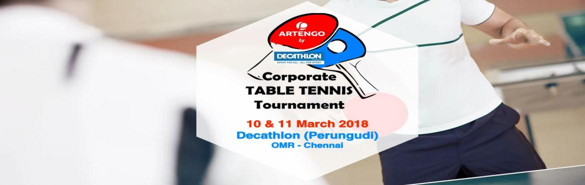 Book Online Tickets for Corporate Table Tennis Tournament, Chennai.   Corporate Table Tennis Tournament is presented by DECATHLON (Perungudi) an exclusive one stop shop with almost 50 Sports under one roof.    Decathlon\'s vision is \