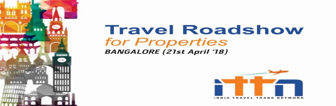Book Online Tickets for ITTN- Travel Roadshow for Properties cop, Bengaluru. INDIA TRAVEL TRADE NETWORK - provides you an excellent opportunity to project, connect and display your Property to a large audience, in addition to professional networking and business opportunities to the huge num