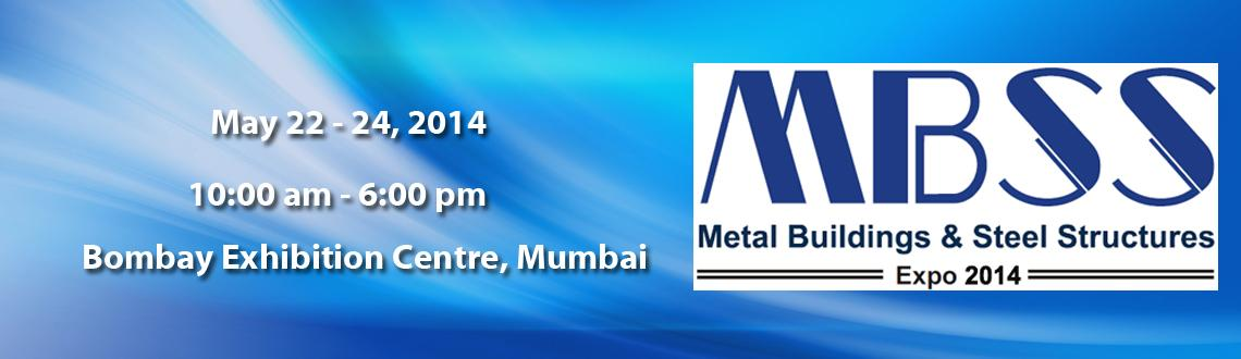 Book Online Tickets for Metal Buildings & Steel Structures Expo , Mumbai. Metal Buildings & Steel Structures Expo 2014 (MBSS\\\'14) – India\\\'s flagship event on Steel Structures & Allied Products scheduled to be held from 22nd May to 24th May, 2014 at Bombay Exhibition Centre, Mumbai, (India). A o