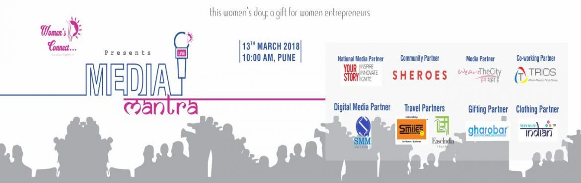Book Online Tickets for Media Mantra, Pune.      As a Woman's Day Gift, here's an opportunity to showcase your business toIndia's biggest media housesAs a start-up Founder or a business woman, we all know that a lot has gone into yourbusiness - the blood, sweat, toil and