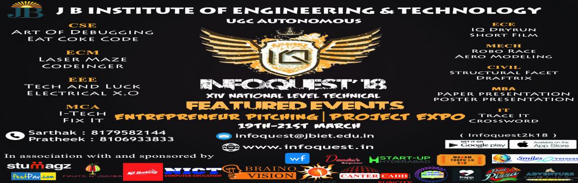 Book Online Tickets for Infoquest18-Unleash the Geek Within, Hyderabad.     It is my greatest pleasure to bring to your kind notice that J B Institute of Engineering and Technology is conducting InfoQuest\'18, A National Level Technical Symposium, on 19th, 20th, and 21st of March 2018. The fest fosters a w