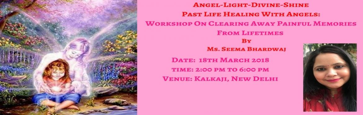 Book Online Tickets for Past Life Healing With Angels: Workshop , New Delhi. Past Life Healing With Angels: Workshop On Clearing Away Painful Memories Since Lifetimes Decisions, actions, and beliefs from your past can have a powerful influence on your present life.Highlights of the workshop:1. Methods to release the effe