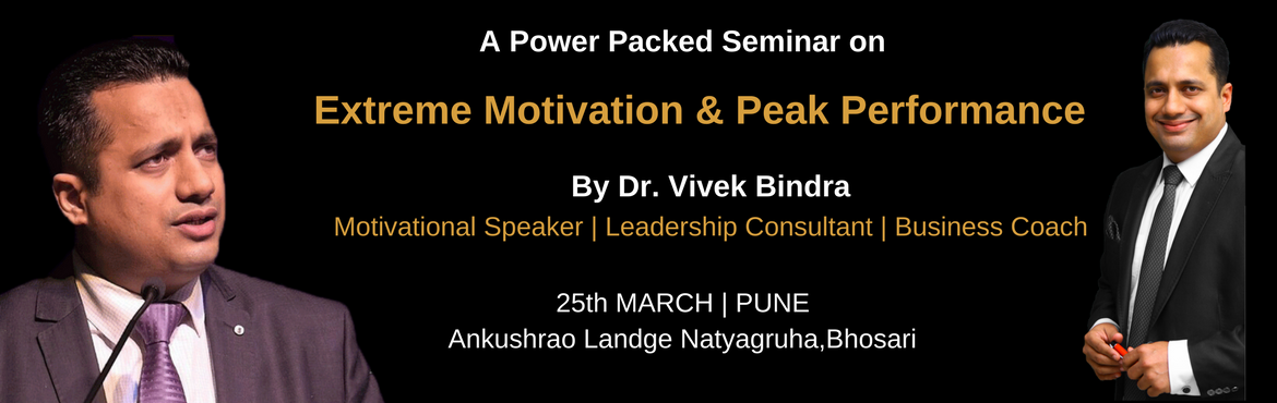 Book Online Tickets for Extreme Motivation and Peak Performance , Pune.  A Power Packed Seminar on Extreme Motivation & Peak performance. A program that will change your professional life. Recommended for Entrepreneurs, Business Managers, Start-ups and Business Owners.  Dr. Vivek Bindra is a thought leader,