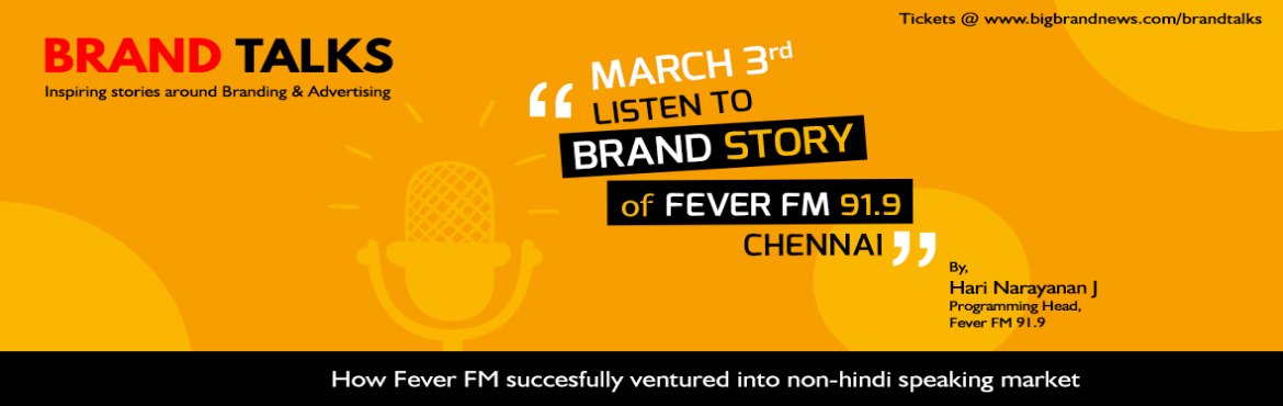 Book Online Tickets for Brand Talks - Brand Story of Fever FM 91, Chennai. Brand Story of Fever FM 91.9 - \