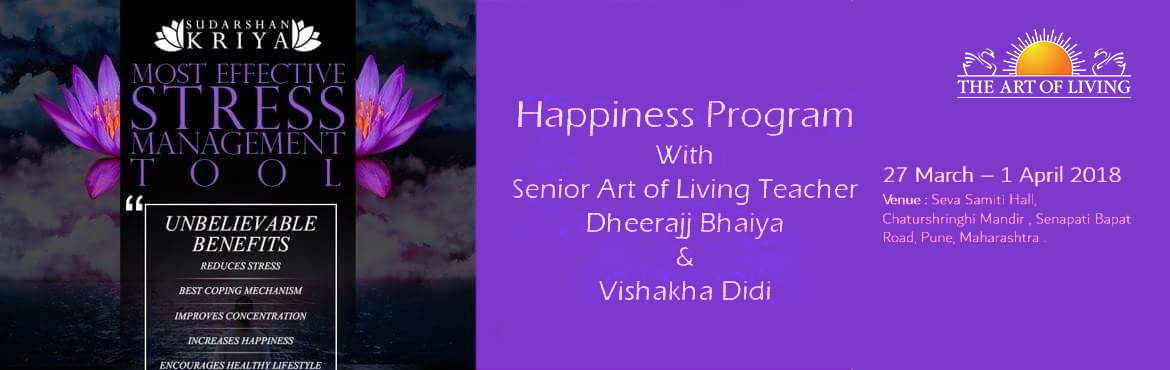 Book Online Tickets for THE ART OF LIVING HAPPINESS PROGRAM WITH, Pune.   Happiness Program with one of most Senior Teacher\'s Dheeraj bhaiya and Vishakha di....!  Dates: 27 March - 01 April 2018  Only one batch available...! Eveningg 6 TO 9 PM Register ASAP!!!!Venue: Chaturshringi Temple, SB road, Pune.