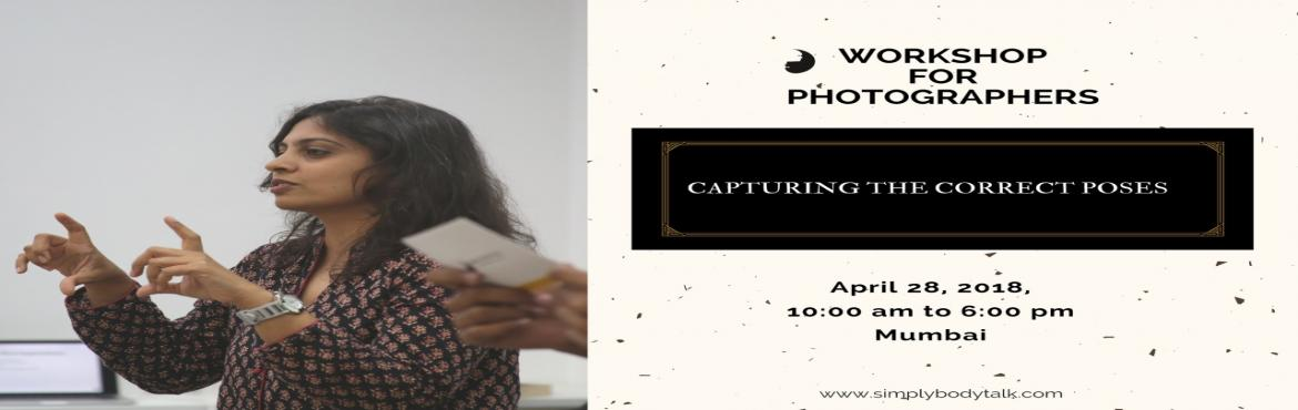 Book Online Tickets for Workshop for photographers - Capturing t, Mumbai. Objective: To guide photographers and editors to click and select pictures which are accurate in their body language depiction of the model, and bring out the correct personalities during ad shoots and profile shoots Who this course is for:  New come