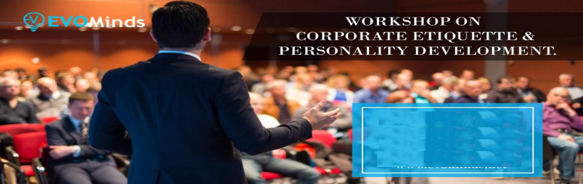 Book Online Tickets for Workshop on Corporate Etiquette and Pers, Hyderabad. Date: 10th March 2018 Duration: 3 Hours (3 PM to 6 PM) Venue:91 Springboard, Kavuri Hills, Plot No. 44, Kavuri Hills, Hyderabad- 500003 Workshop Overview:  Development is an enduring process of fostering, shaping and enhancing indiv