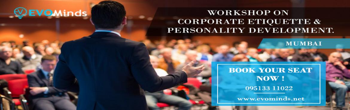Book Online Tickets for Workshop on Corporate Etiquette and Pers, Mumbai. Date: 10th March 2018 Duration: 3 Hours (3 PM to 6 PM) Venue: 91 Springboard,6th Floor, Akruti Trade Centre, Bhim Nagar Rd, Kondivita, Andheri East, Mumbai 400093 Workshop Overview:  Development is an enduring process of fostering, shaping and