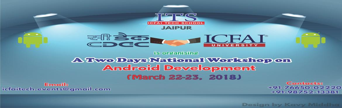 Book Online Tickets for A Two Days National Workshop on Android , Jaipur. The ICFAI University Jaipur is organising two days national workshop on Android Development in collaboration with C-DAC.  Followings are the content that will be covered in the workshop:   - Introduction to Android  - Installation Andr