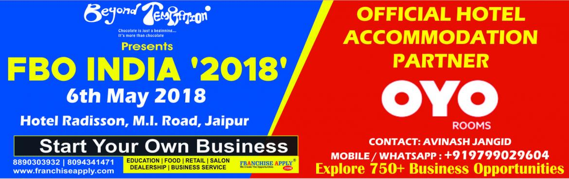 Book Online Tickets for FBO-INDIA 2018(6 May 2018), Jaipur. With the 4thyear in franchising business, our proficiency to provide a platform to Franchisors, investors, aspiring entrepreneurs and business owners have grown multifold.In succession ofFranchise Apply.com Website( 1000+ Bran