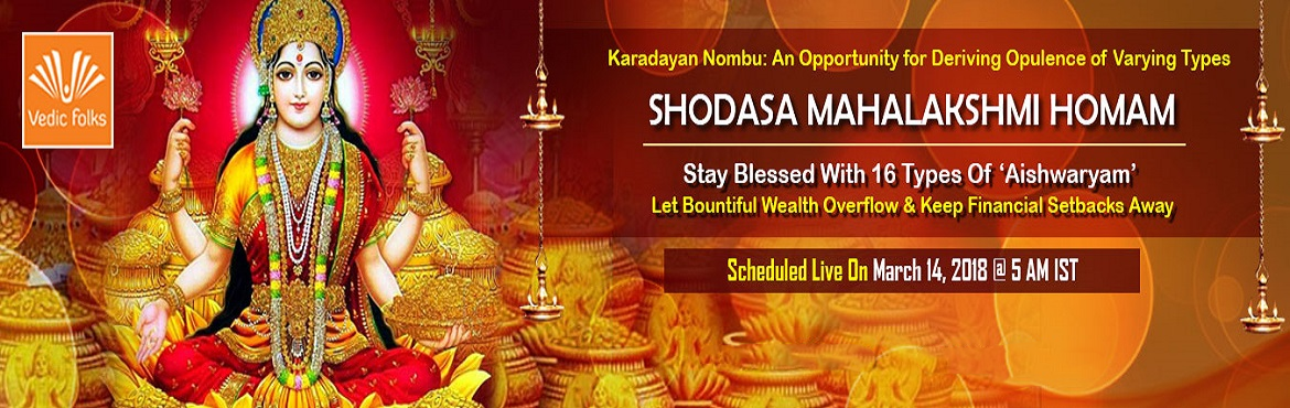 Book Online Tickets for Karadaiyan Nombu Special Rituals, Chennai. Karadaiyan Nombu: An Opportunity For Deriving Plenty of Opulence Of Varying Types Shodasa Mahalakshmi Homam Stay Blessed With 16 Types Of 'Aishwaryam' Let Bountiful Wealth Overflow & Keep Financial Setbacks Away Scheduled Live on Marc