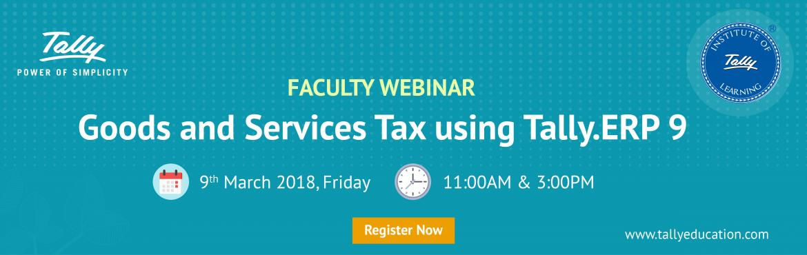 Book Online Tickets for Goods and Services Tax using Tally.ERP 9, Bengaluru. GST using Tally.ERP 9 Exclusive session for Faculty members is a customised training designed for faculty members to master the concepts of largest tax reform in the country – Goods & Services Tax (GST) and its implementation using Tally.ER