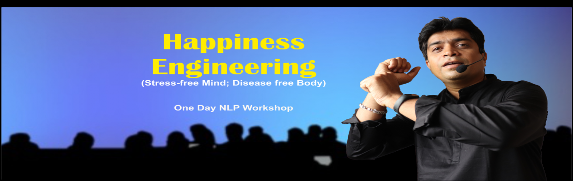Book Online Tickets for HAPPINESS ENGINEERING (NLP Subconscious , Bengaluru.   We create our own health- by what we do, how we think, and how we live. Our bodies metabolize not just food and air, but all our EXPERIENCE.   HAPPINESS ENGINEERING (NLP Subconscious Re-Imprinting Workshop for Stress-Free Mind & Disea