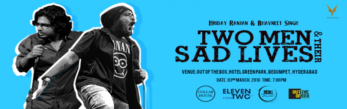 Book Online Tickets for Two Men And Their Sad Lives - A Standup , Hyderabad.   Two Men and Their Sad Lives ft. Bhavneet and Hriday Ranjan - A Standup Comedy Show by VoxSpace Events   Mirchi Bhavneet is one of Hyderabad\'s most popular RJs. Heartranjan a.k.a Hriday Ranjan is among India\'s most followe